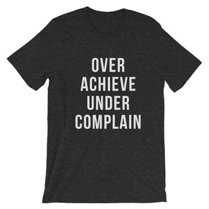 Over achieve under complain - Short-Sleeve Unisex T-Shirt