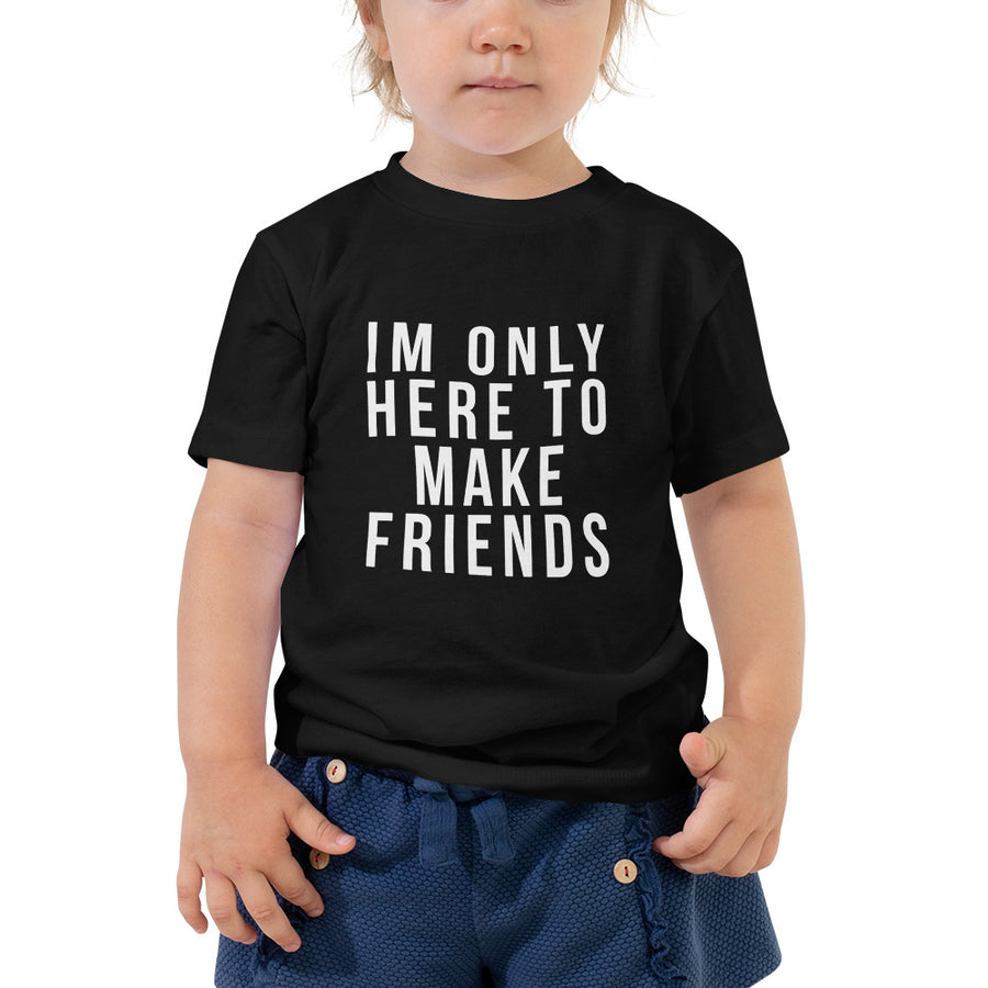 "Toddler Short Sleeve ""Im only here to make friends"""