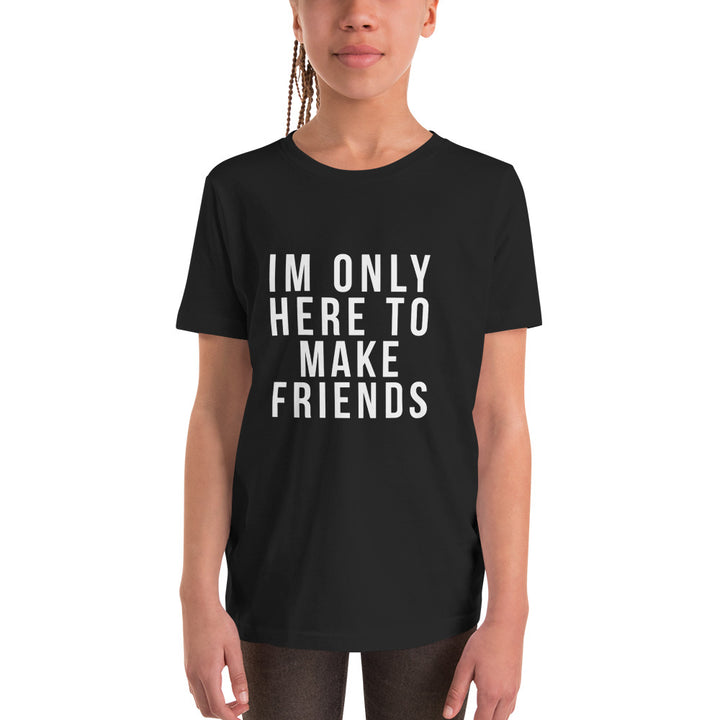 """Im Only Here to Make Friends"" - Youth Short Sleeve"