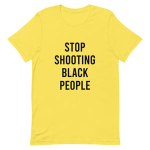 Stop Shooting Black People - Unisex T-Shirt