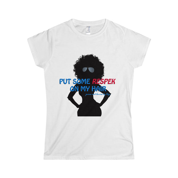 """Respek"" My Hair (Softstyle Women's T-Shirt)"