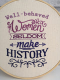 Well Behaved Women Seldom Make History Embroidered Wall Art, Feminist Gift - The Curious Needle