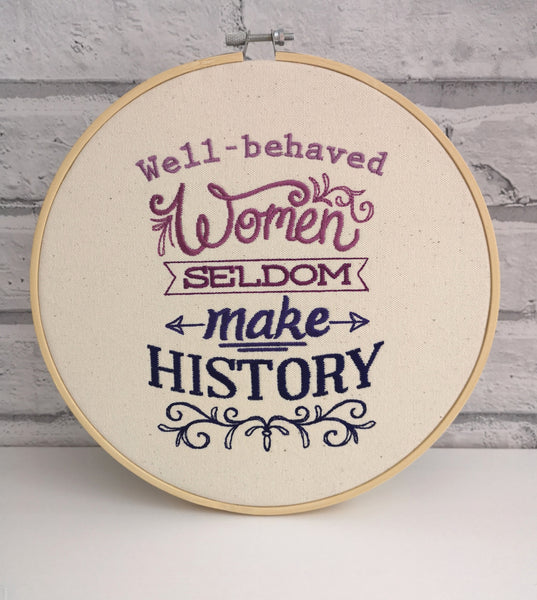 Well Behaved Women Seldom Make History Embroidered Wall Art, Feminist Gift