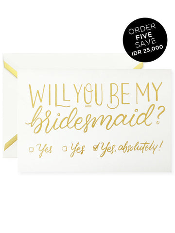 WILL YOU BE MY BRIDESMAID? YES, ABSOLUTELY! Greeting Card