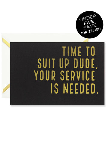 TIME TO SUIT UP DUDE, YOUR SERVICE IS NEEDED Greeting Card