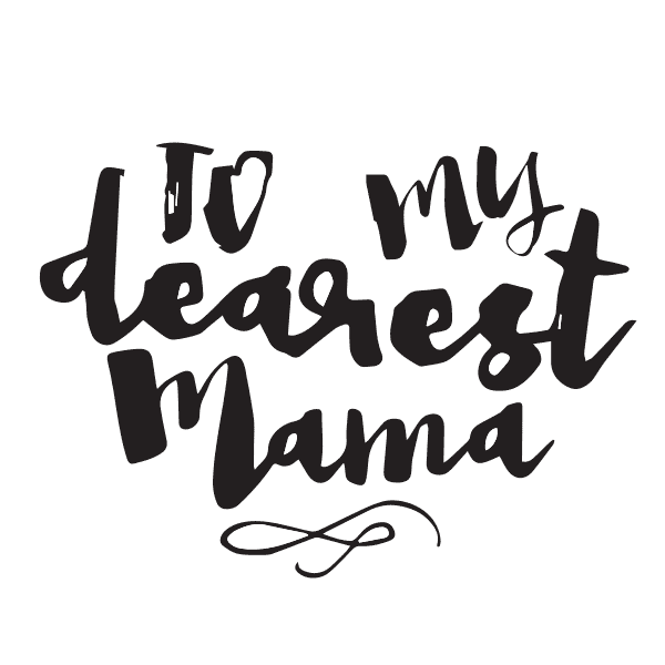 To my dearest mama