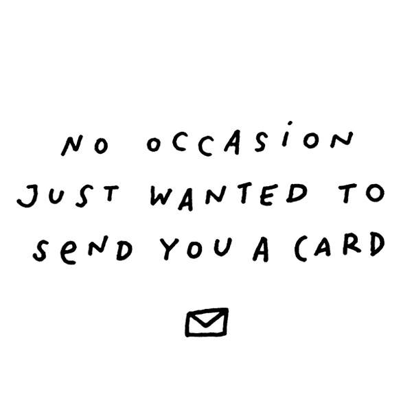 No occasion just wanted to send you a card