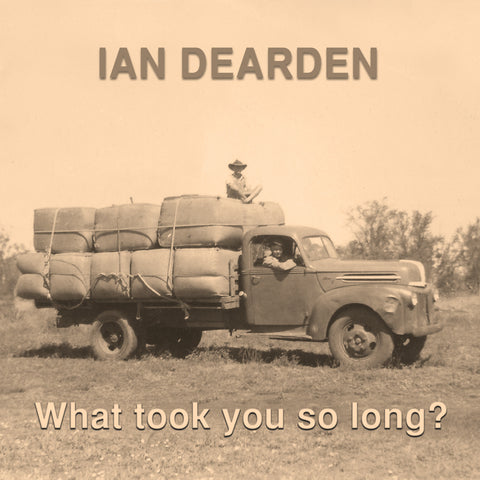 Ian Dearden - What Took You So Long?