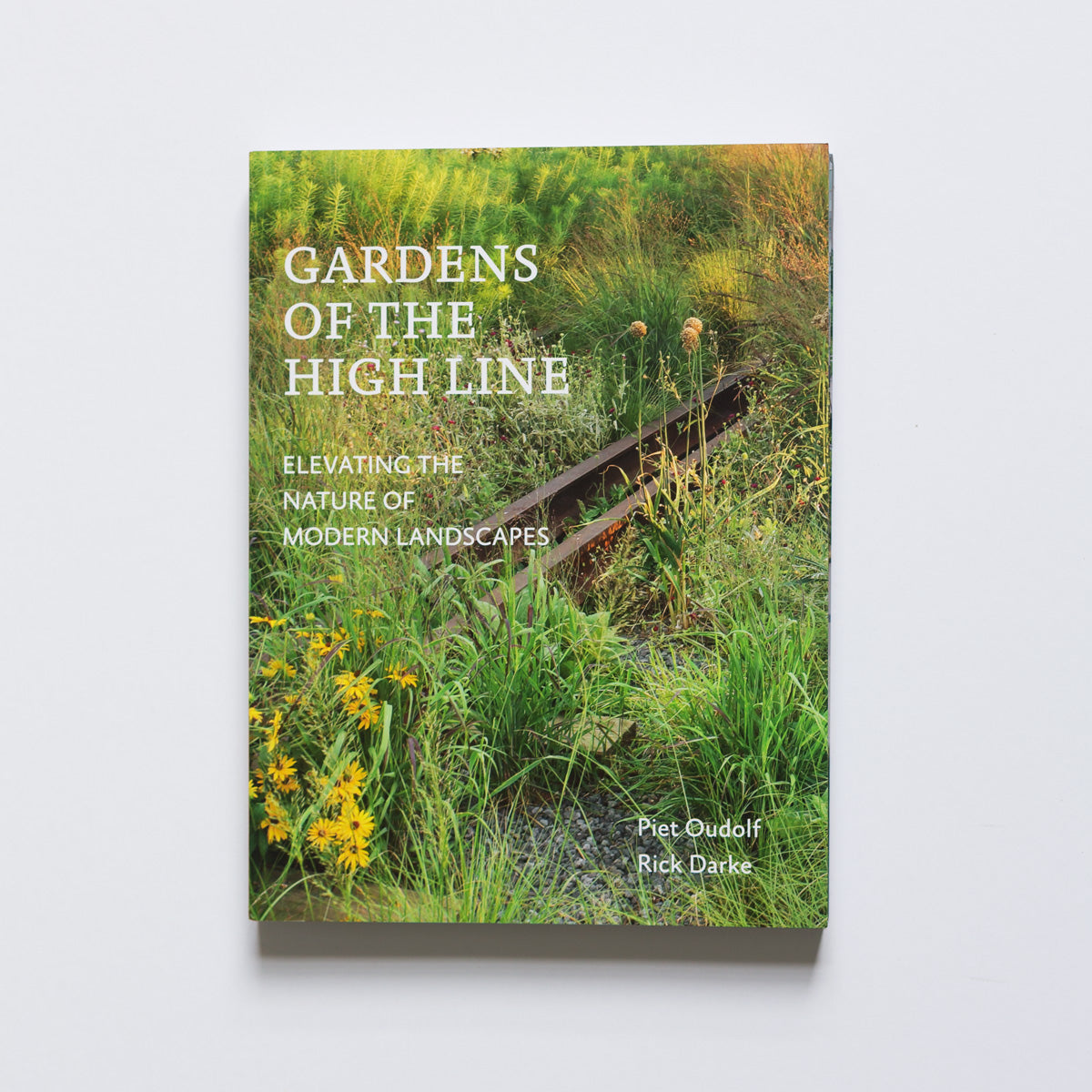 Gardens Of The Highline: Elevating The Nature Of Modern Landscapes By Piet  Oudolf And Rick