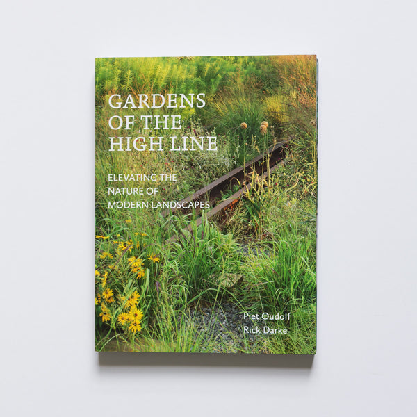 gardens of the highline: elevating the nature of modern landscapes by piet oudolf and rick drake garden objects nz
