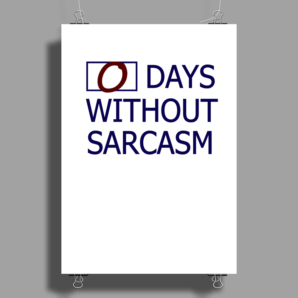 0 Days without sarcasm Poster Print (Portrait)