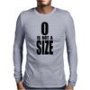 0 is not a size (zero) – Brooke Davis, One Tree Hill Mens Long Sleeve T-Shirt