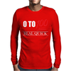 0 To 100 Real Quick Slogan Mens Long Sleeve T-Shirt