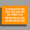 10 years ago we had steve jobs, bob hope and johnny cash (landscape, white) Poster Print (Landscape)