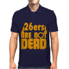 26ers Are Not Dead Mens Polo
