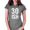 30 ISH Womens Fitted T-Shirt