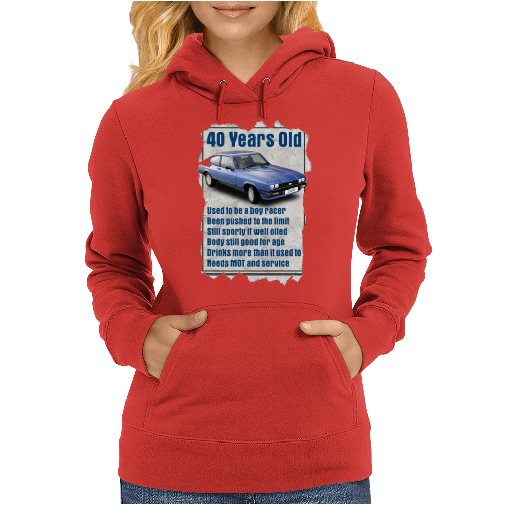 40 Year Old Ford Capri, Funny Quote Ideal Birthday Gift Present Womens Hoodie
