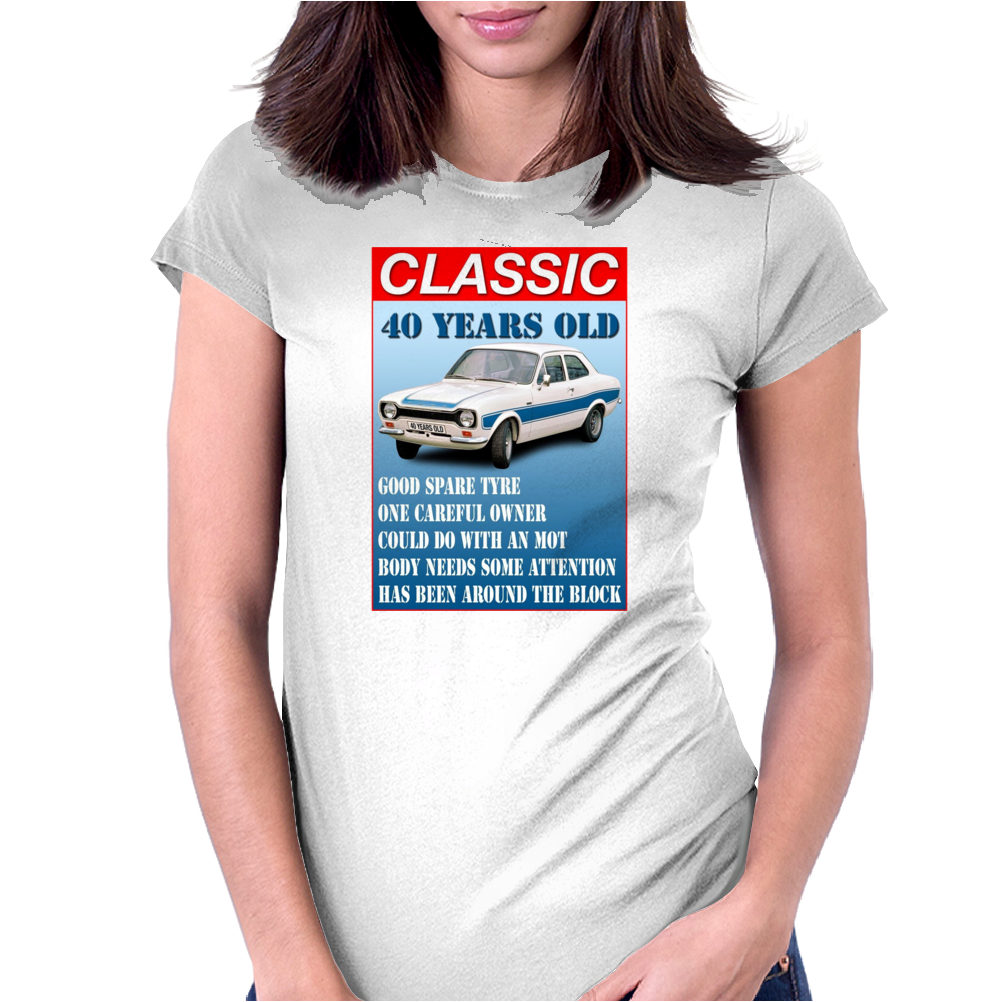 40 Year Old Ford Escort Funny Quote Ideal Birthday Present Womens Fitted T-Shirt