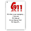 911:What is your emergency ...Ilove you, hang up no you hang up first hang up! Tablet (vertical)