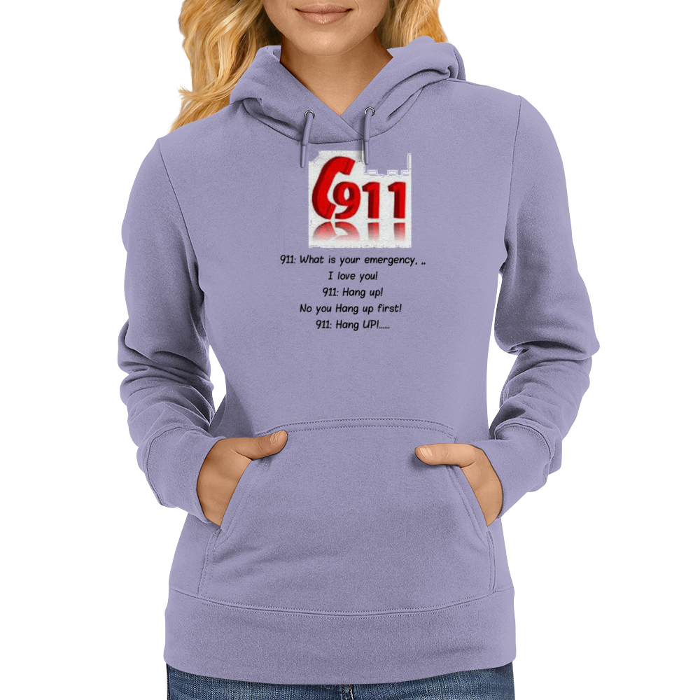 911:What is your emergency ...Ilove you, hang up no you hang up first hang up! Womens Hoodie
