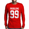99 Problems Mens Long Sleeve T-Shirt