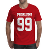 99 Problems Mens T-Shirt