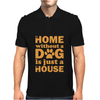 A Home Without a Dog is Just a House Mens Polo