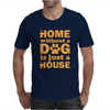 A Home Without a Dog is Just a House Mens T-Shirt