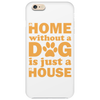 A Home Without a Dog is Just a House Phone Case