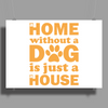 A Home Without a Dog is Just a House Poster Print (Landscape)