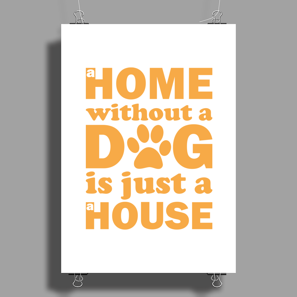 A Home Without a Dog is Just a House Poster Print (Portrait)