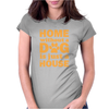 A Home Without a Dog is Just a House Womens Fitted T-Shirt