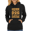 A Home Without a Dog is Just a House Womens Hoodie