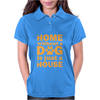 A Home Without a Dog is Just a House Womens Polo