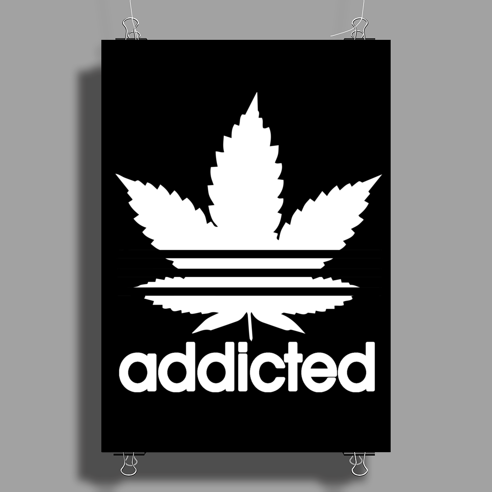 Addicted, Cannabis, Marijuana Poster Print (Portrait)