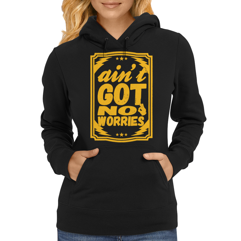 Aint Got No Worries Womens Hoodie