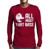 ALL ABOUT THAT BASE Mens Long Sleeve T-Shirt
