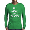 All About That Bass Mens Long Sleeve T-Shirt