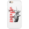 All good things are wild and free Phone Case