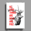 All good things are wild and free Poster Print (Portrait)