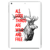 All good things are wild and free Tablet