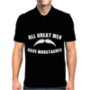 All Great Men Have Moustaches Mens Polo