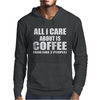 All I Care About Is Coffee Mens Hoodie