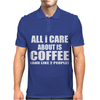 All I Care About Is Coffee Mens Polo