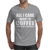 All I Care About Is Coffee Mens T-Shirt