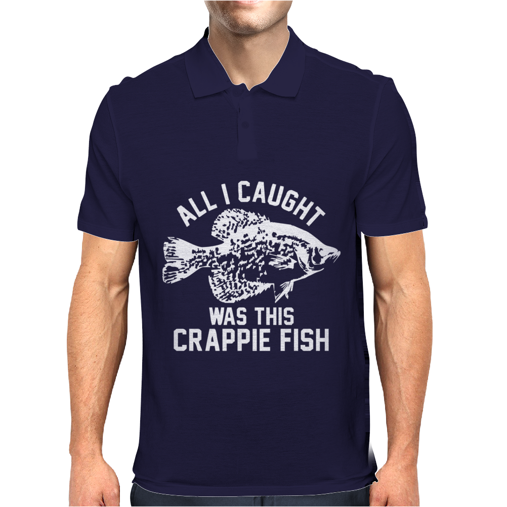 All I Caught Was this Crappie Fish Mens Polo