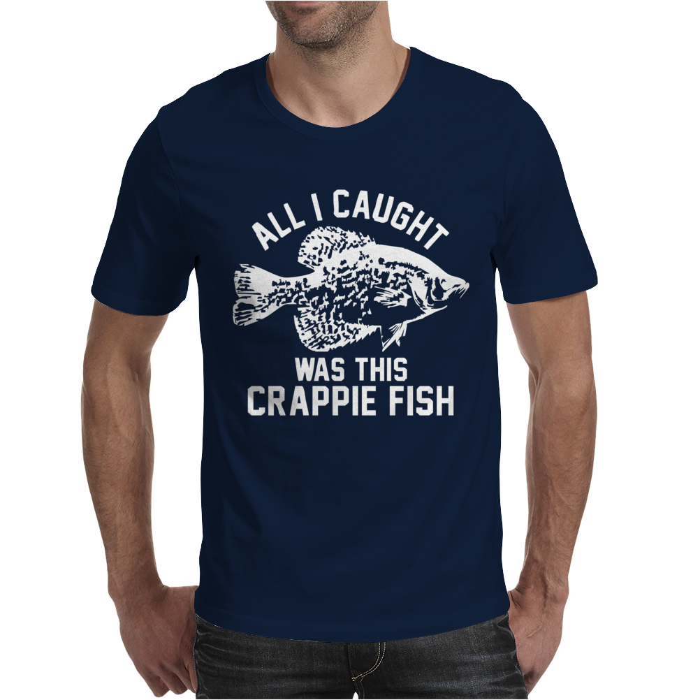 All I Caught Was this Crappie Fish Mens T-Shirt