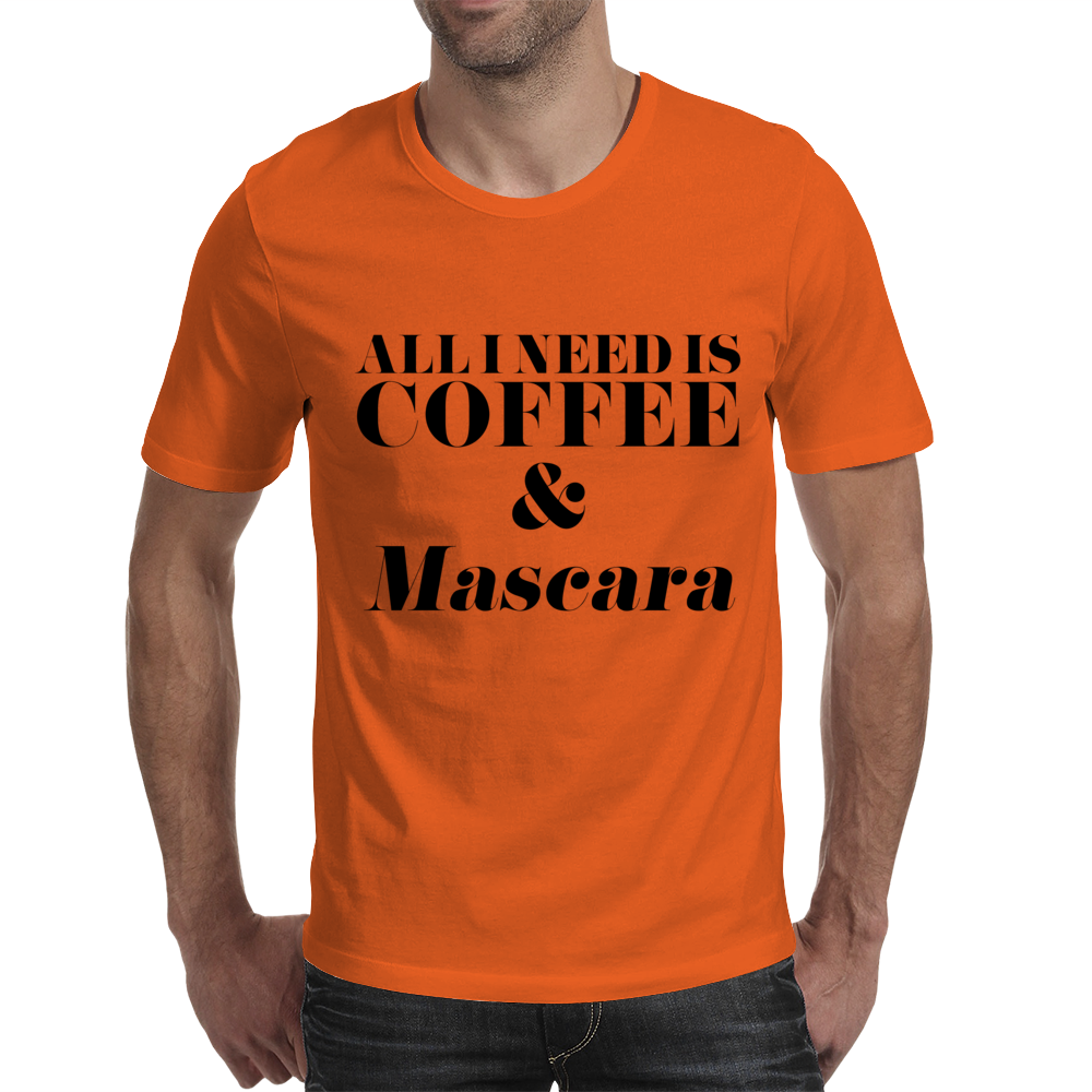 All I Need is Coffee and Mascara  Mens T-Shirt