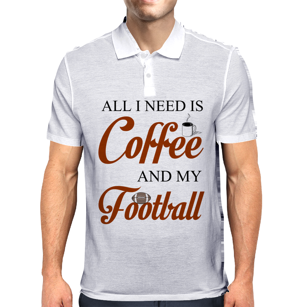 ALL I NEED IS COFFEE AND MY FOOTBALL Mens Polo