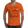 ALL I NEED IS COFFEE AND MY FOOTBALL Mens T-Shirt